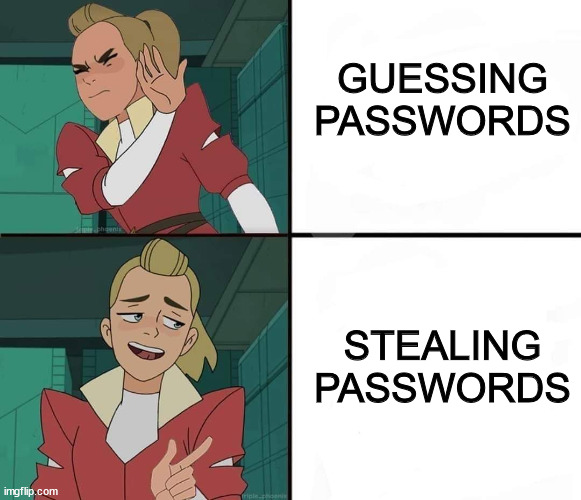 She-Ra meme. Old and broken: Guessing passwords. New and cool: Stealing passwords.